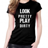 Frauen T-Shirt - Look Pretty Play Dirty